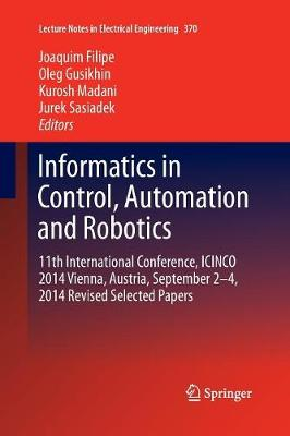 Informatics in Control, Automation and Robotics: 11th International Conference, ICINCO 2014 Vienna, Austria, September 2-4, 2014 Revised Selected Papers - Lecture Notes in Electrical Engineering 370 (Paperback)