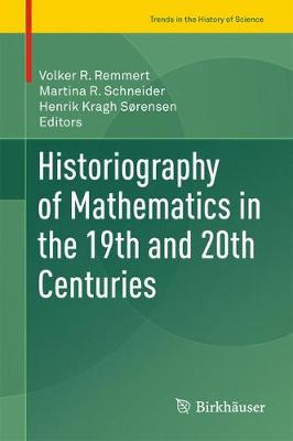 Historiography of Mathematics in the 19th and 20th Centuries - Trends in the History of Science (Hardback)