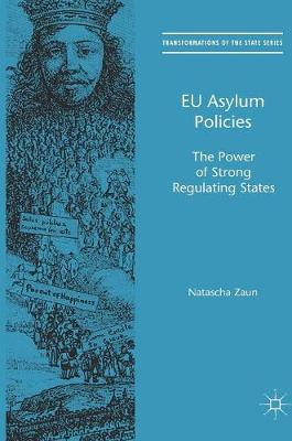 EU Asylum Policies: The Power of Strong Regulating States - Transformations of the State (Hardback)