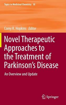 Novel Therapeutic Approaches to the Treatment of Parkinson's Disease: An Overview and Update - Topics in Medicinal Chemistry 18 (Hardback)