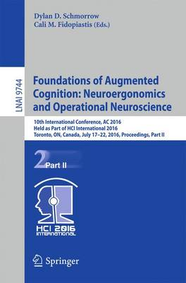 Foundations of Augmented Cognition: Neuroergonomics and Operational Neuroscience: 10th International Conference, AC 2016, Held as Part of HCI International 2016, Toronto, ON, Canada, July 17-22, 2016, Proceedings, Part II - Lecture Notes in Computer Science 9744 (Paperback)