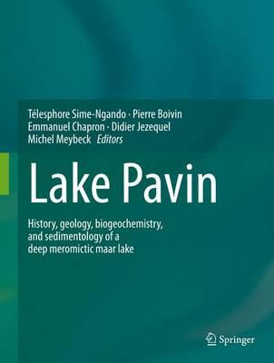Lake Pavin: History, geology, biogeochemistry, and sedimentology of a deep meromictic maar lake (Hardback)