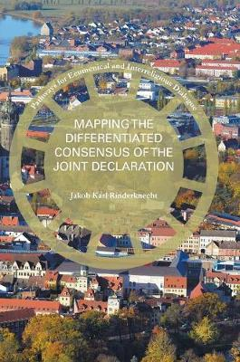 Mapping the Differentiated Consensus of the Joint Declaration - Pathways for Ecumenical and Interreligious Dialogue (Hardback)