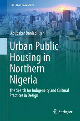 Urban Public Housing in Northern Nigeria: The Search for Indigeneity and Cultural Practices in Design - The Urban Book Series (Hardback)