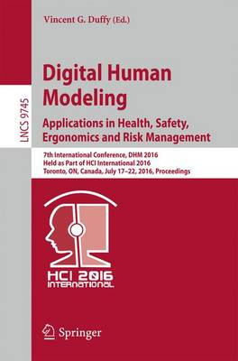 Digital Human Modeling: Applications in Health, Safety, Ergonomics and Risk Management: 7th International Conference, DHM 2016, Held as Part of HCI International 2016, Toronto, ON, Canada, July 17-22, 2016, Proceedings - Lecture Notes in Computer Science 9745 (Paperback)