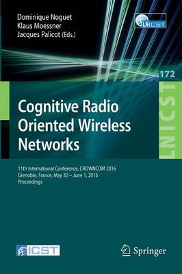 Cognitive Radio Oriented Wireless Networks: 11th International Conference, CROWNCOM 2016, Grenoble, France, May 30 - June 1, 2016, Proceedings - Lecture Notes of the Institute for Computer Sciences, Social Informatics and Telecommunications Engineering 172 (Paperback)