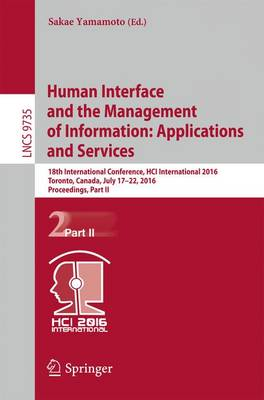 Human Interface and the Management of Information: Applications and Services: 18th International Conference, HCI International 2016 Toronto, Canada, July 17-22, 2016. Proceedings, Part II - Lecture Notes in Computer Science 9735 (Paperback)