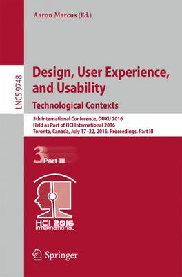 Design, User Experience, and Usability: Technological Contexts: 5th International Conference, DUXU 2016, Held as Part of HCI International 2016, Toronto, Canada, July 17-22, 2016, Proceedings, Part III - Lecture Notes in Computer Science 9748 (Paperback)