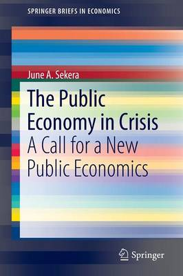 The Public Economy in Crisis: A Call for a New Public Economics - SpringerBriefs in Economics (Paperback)