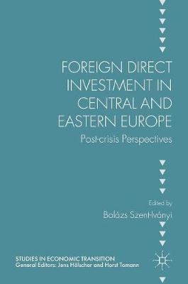 Foreign Direct Investment in Central and Eastern Europe: Post-crisis Perspectives - Studies in Economic Transition (Hardback)
