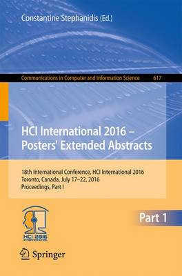HCI International 2016 - Posters' Extended Abstracts: 18th International Conference, HCI International 2016, Toronto, Canada, July 17-22, 2016, Proceedings, Part I - Communications in Computer and Information Science 617 (Paperback)