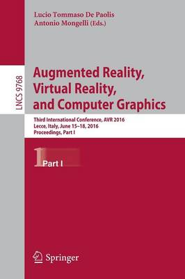 Augmented Reality, Virtual Reality, and Computer Graphics: Third International Conference, AVR 2016, Lecce, Italy, June 15-18, 2016. Proceedings, Part I - Lecture Notes in Computer Science 9768 (Paperback)