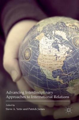Advancing Interdisciplinary Approaches to International Relations (Hardback)