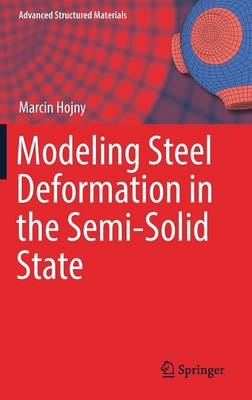 Modeling Steel Deformation in the Semi-Solid State - Advanced Structured Materials 47 (Hardback)