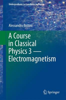 A Course in Classical Physics 3 - Electromagnetism - Undergraduate Lecture Notes in Physics (Paperback)