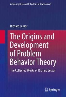 The Origins and Development of Problem Behavior Theory: The Collected Works of Richard Jessor (Volume 1) - Advancing Responsible Adolescent Development (Hardback)