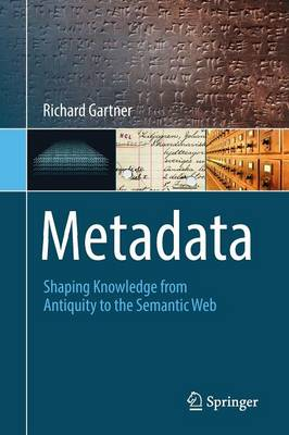 Metadata: Shaping Knowledge from Antiquity to the Semantic Web (Paperback)
