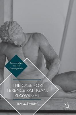 The Case for Terence Rattigan, Playwright - Bernard Shaw and His Contemporaries (Hardback)