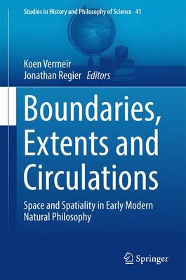Boundaries, Extents and Circulations: Space and Spatiality in Early Modern Natural Philosophy - Studies in History and Philosophy of Science 41 (Hardback)