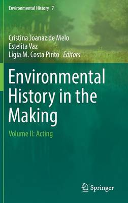 Environmental History in the Making: Volume II: Acting - Environmental History 7 (Hardback)