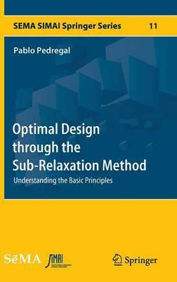 Optimal Design through the Sub-Relaxation Method: Understanding the Basic Principles - SEMA SIMAI Springer Series 11 (Hardback)