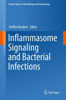 Inflammasome Signaling and Bacterial Infections - Current Topics in Microbiology and Immunology 397 (Hardback)