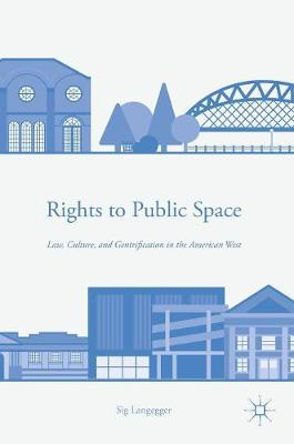 Rights to Public Space: Law, Culture, and Gentrification in the American West (Hardback)