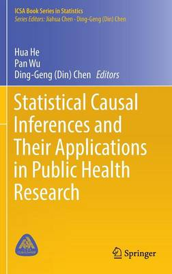 Statistical Causal Inferences and Their Applications in Public Health Research - ICSA Book Series in Statistics (Hardback)
