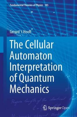The Cellular Automaton Interpretation of Quantum Mechanics - Fundamental Theories of Physics 185 (Hardback)