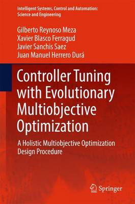 Controller Tuning with Evolutionary Multiobjective Optimization: A Holistic Multiobjective Optimization Design Procedure - Intelligent Systems, Control and Automation: Science and Engineering 85 (Hardback)