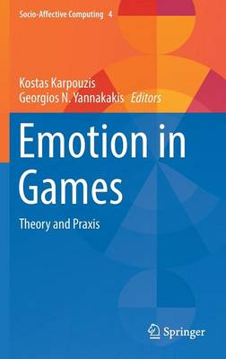 Emotion in Games: Theory and Praxis - Socio-Affective Computing 4 (Hardback)