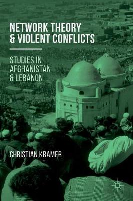Network Theory and Violent Conflicts: Studies in Afghanistan and Lebanon (Hardback)
