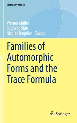 Families of Automorphic Forms and the Trace Formula - Simons Symposia (Hardback)