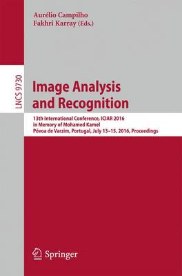 Image Analysis and Recognition: 13th International Conference, ICIAR 2016, in Memory of Mohamed Kamel, Povoa de Varzim, Portugal, July 13-15, 2016, Proceedings - Lecture Notes in Computer Science 9730 (Paperback)