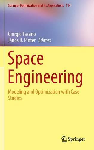 Space Engineering: Modeling and Optimization with Case Studies - Springer Optimization and Its Applications 114 (Hardback)