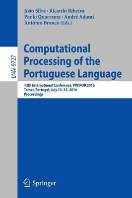 Computational Processing of the Portuguese Language: 12th International Conference, PROPOR 2016, Tomar, Portugal, July 13-15, 2016, Proceedings - Lecture Notes in Artificial Intelligence 9727 (Paperback)