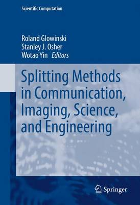 Splitting Methods in Communication, Imaging, Science, and Engineering - Scientific Computation (Hardback)