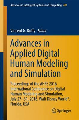 Advances in Applied Digital Human Modeling and Simulation: Proceedings of the AHFE 2016 International Conference on Digital Human Modeling and Simulation, July 27-31, 2016, Walt Disney World (R), Florida, USA - Advances in Intelligent Systems and Computing 481 (Paperback)