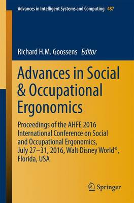 Advances in Social & Occupational Ergonomics: Proceedings of the AHFE 2016 International Conference on Social and Occupational Ergonomics, July 27-31, 2016, Walt Disney World (R), Florida, USA - Advances in Intelligent Systems and Computing 487 (Paperback)