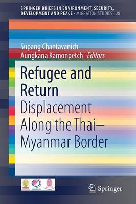 Refugee and Return: Displacement along the Thai-Myanmar Border - SpringerBriefs in Environment, Security, Development and Peace 28 (Paperback)