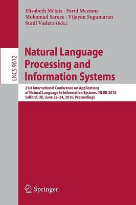 Natural Language Processing and Information Systems: 21st International Conference on Applications of Natural Language to Information Systems, NLDB 2016, Salford, UK, June 22-24, 2016, Proceedings - Lecture Notes in Computer Science 9612 (Paperback)