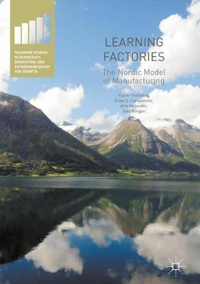 Learning Factories: The Nordic Model of Manufacturing - Palgrave Studies in Democracy, Innovation, and Entrepreneurship for Growth (Hardback)