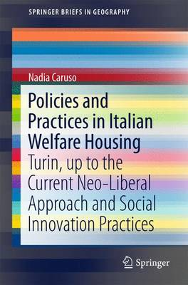 Policies and Practices in Italian Welfare Housing: Turin, up to the Current Neo-Liberal Approach and Social Innovation Practices - SpringerBriefs in Geography (Paperback)