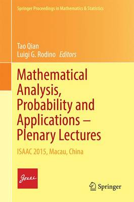 Mathematical Analysis, Probability and Applications - Plenary Lectures: ISAAC 2015, Macau, China - Springer Proceedings in Mathematics & Statistics 177 (Hardback)