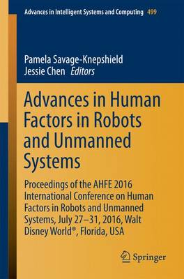 Advances in Human Factors in Robots and Unmanned Systems: Proceedings of the AHFE 2016 International Conference on Human Factors in Robots and Unmanned Systems, July 27-31, 2016, Walt Disney World (R), Florida, USA - Advances in Intelligent Systems and Computing 499 (Paperback)