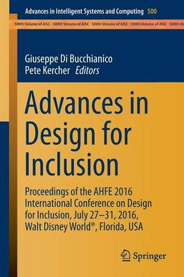 Advances in Design for Inclusion: Proceedings of the AHFE 2016 International Conference on Design for Inclusion, July 27-31, 2016, Walt Disney World (R), Florida, USA - Advances in Intelligent Systems and Computing 500 (Paperback)