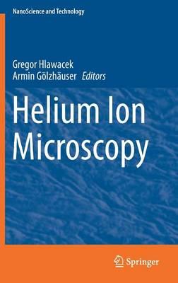 Helium Ion Microscopy - NanoScience and Technology (Hardback)