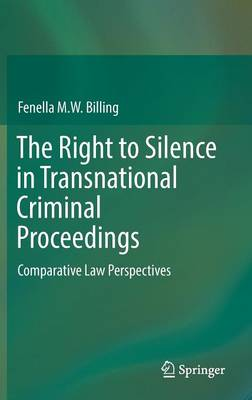 The Right to Silence in Transnational Criminal Proceedings: Comparative Law Perspectives (Hardback)