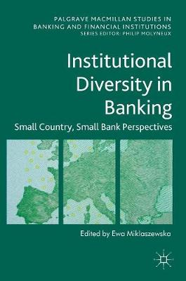 Institutional Diversity in Banking: Small Country, Small Bank Perspectives - Palgrave Macmillan Studies in Banking and Financial Institutions (Hardback)