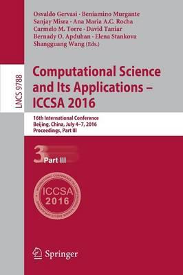 Computational Science and Its Applications - ICCSA 2016: 16th International Conference, Beijing, China, July 4-7, 2016, Proceedings, Part III - Theoretical Computer Science and General Issues 9788 (Paperback)